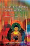 The Golden Buddha Changing Masks, Mark Olsen, 0895560585