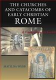The Churches and Catacombs of Early Christian Rome : A Comprehensive Guide, Webb, Matilda, 1902210581
