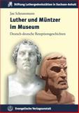Luther und Muntzer Im Museum : Deutsch-Deutsche Rezeptionsgeschichten, Scheunemann, Jan, 3374040586