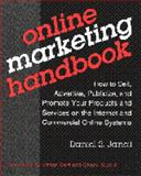 Online Marketing Handbook : How to Sell, Advertise, Publicize and Promote Your Products and Services on the Information Superhighway, Janal, Daniel S., 0442020589