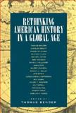 Rethinking American History in a Global Age, Bender, Thomas, 0520230582