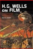 H. G. Wells on Film : The Utopian Nightmare, Smith, Don G., 0786410582