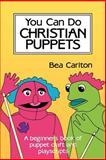 You Can Do Christian Puppets, Bea Carlton, 0916260585