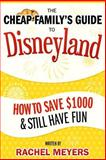 The Cheap Family's Guide to Disneyland, Rachel Meyers, 149488058X