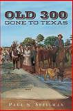 OLD 300: Gone to Texas, Paul Spellman, 1497470587