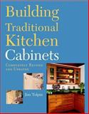 Building Traditional Kitchen Cabinets, Jim Tolpin, 1561580589