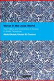 Water in the Arab World : The Politics and Economics of Access to Water Resources, El-Tamimi, Abdul Malek Khalaf, 1848850581