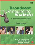 Broadcast Announcing Worktext : A Media Performance Guide, Stephenson, Alan R. and Reese, David E., 0240810589