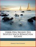 Ueber Den Begriff des Besitzes Nach Römischem Rechte, Oswald Von Schmidt, 114751058X