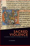 Sacred Violence : The European Crusades to the Middle East, 1096-1396, Claster, Jill N., 1442600586