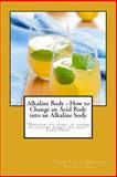 Alkaline Body - How to Change an Acid Body into an Alkaline Body: Large Print, Rudy Silva, 1495240584