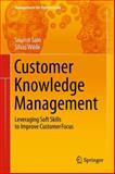Customer Knowledge Management : Leveraging Soft Skills to Improve Customer Focus, Sain, Soumit and Wilde, Silvio, 3319050583