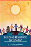 Building Resilience to Trauma, Miller-Karas, Elaine, 0415820588