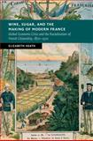 Wine, Sugar and the Making of Modern France : Global Economic Crisis and the Racialization of French Citizenship, 1870-1910, Heath, Elizabeth, 1107070589