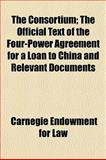 The Consortium; the Official Text of the Four-Power Agreement for a Loan to China and Relevant Documents, Carnegie Endowment For Law, 1154670589