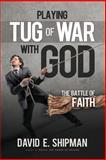 Playing Tug-Of-War with God, David Shipman, 1494310589
