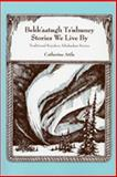 Bekk'aatugh Ts'uhuney - Stories We Live By : Traditional Koyukon Athabaskan Stories of the Mythical Past, Attla, Catherine, 1555000584
