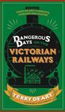 Dangerous Days on the Victorian Railways, Terry Deary, 0297870580