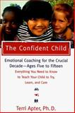 The Confident Child : Raising a Child to Try, Learn and Care, Apter, Terri, 0393040585