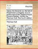 Henry the Second; or, the Fall of Rosamond, Thomas Hull, 1170400582