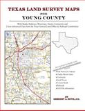 Texas Land Survey Maps for Young County : With Roads, Railways, Waterways, Towns, Cemeteries and Including Cross-referenced Data from the General Land Office and Texas Railroad Commission, Boyd, Gregory A., 1420350587