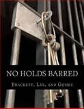 No Holds Barred, K. Brackett and J. Gomez, 1490410589