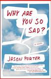 Why Are You So Sad?, Jason Porter, 0142180580