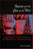 Russia and the Idea of the West : Gorbachev, Intellectuals, and the End of the Cold War, English, Robert, 0231110588