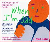 When I'm Sad, with a Parent's Guide to Sadness, Jane Aaron and Barbara Gardiner, 0307440583
