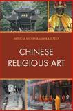 Chinese Religious Art, Karetzky, Patricia Eichenbaum, 0739180584