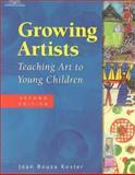 Growing Artists : Teaching Art to Young Children, Koster, Joan Bouza, 0766810585