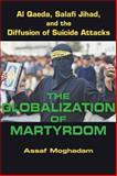 The Globalization of Martyrdom : Al Qaeda, Salafi Jihad, and the Diffusion of Suicide Attacks, Moghadam, Assaf, 1421400588