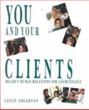 You and Your Clients : Human Relations for Cosmetology, Edgerton, Leslie H., 1562530585
