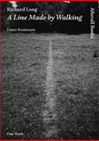 Richard Long : A Line Made by Walking, Roelstraete, Dieter, 1846380588