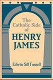 The Catholic Side of Henry James, Fussell, Edwin Sill, 0521100585