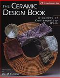 The Ceramic Design Book : A Gallery of Contemporary Work, Cushing, Val M., 1579900585