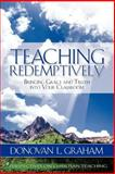 Teaching Redemptively : Bringing Grace and Truth into Your Classroom, Graham, Donovan L., 1583310584