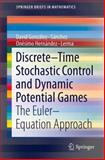 Discrete-Time Stochastic Control and Dynamic Potential Games : The Euler-Equation Approach, Gonzalez-Sanchez, David and Hernandez-Lerma, Onesimo, 3319010581