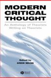 Modern Critical Thought : An Anthology of Theorists Writing on Theorists, Milne, Drew, 0631220585