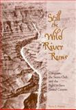Still the Wild River Runs : Congress, the Sierra Club, and the Fight to Save Grand Canyon, Pearson, Byron E., 0816520585