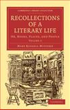 Recollections of a Literary Life : Or, Books, Places, and People, Mitford, Mary Russell, 1108020585