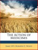 The Action of Medicines, Isaac Ott and Horatio C. Wood, 114534058X