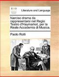 Narciso Drama Da Rappresentarsi Nel Regio Teatro D'Haymarket, per la Reale Accademia Di Musica, Paolo Rolli, 1170470580