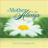 A Mother Is for Always, Gloria Evangelista, 140410058X