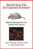 What Will We Do If We Don't Experiment on Animals?, Jean S. Greek and C. Ray Greek, 1412020581