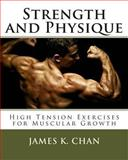 Strength and Physique: High Tension Exercises for Muscular Growth, James Chan, 148027058X