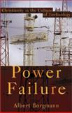 Power Failure : Christianity in the Culture of Technology, Borgmann, Albert, 1587430584