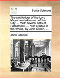 The Priviledges of the Lord Mayor and Aldermen of the City with Several Acts of Parliament, with a Table to the Whole by John Green, John Greene, 1170360599