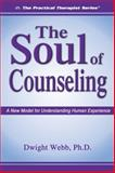 Soul of Counseling : A New Model for Understanding Human Experience, Webb, Dwight, 1886230595