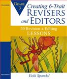 Creating 6-Trait Revisers and Editors for Grade 3 : 30 Revision and Editing Lessons, Spandel, Vicki, 0205570593
